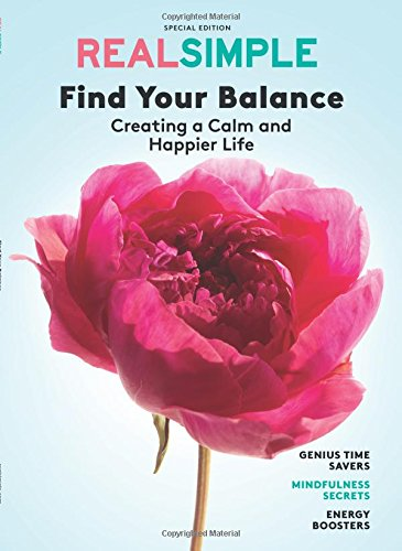 Real Simple Find Your Balance: Creating a Calm and Happier ()