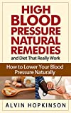high blood pressure for dummies - High Blood Pressure Natural Remedies and Diet That Really Work: How to Lower Your Blood Pressure Naturally (Health Top Rated Series)