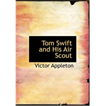 Tom Swift and His Air Scout: or Uncle Sam's Mastery of the Sky