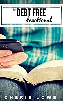 The Debt Free Devotional: 30 Days of Encouragement From the Bible For Those Paying Off Debt by [Lowe, Cherie]