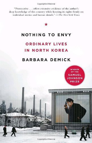 Nothing to Envy: Ordinary Lives in North Korea by Barbara Demick (2010-09-21)