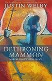 Dethroning Mammon: Making Money Serve Grace: The