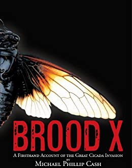 Brood X: A Firsthand Account of the Great Cicada Invasion by [Cash, Michael Phillip]