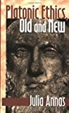 Platonic Ethics, Old and New, Julia Annas, 0801485177
