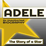 Adele: An Unauthorized Biography | Belmont and Belcourt Biographies
