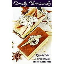 Simply Cheesecake: 60 Super #Delish Cheesecake Recipes (60 Super Recipes Book 5)