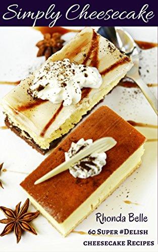 - Simply Cheesecake: 60 Super #Delish Cheesecake Recipes (60 Super Recipes Book 5)