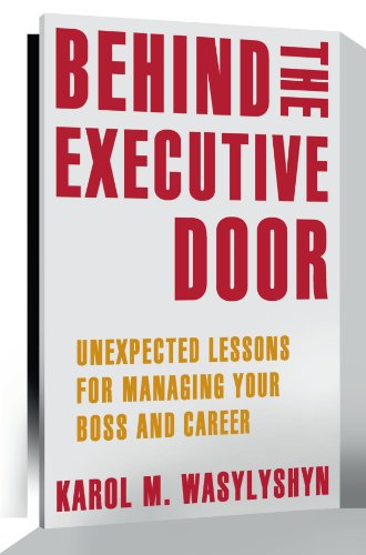 Behind the Executive Door: Unexpected Lessons for Managing Your Boss and Career