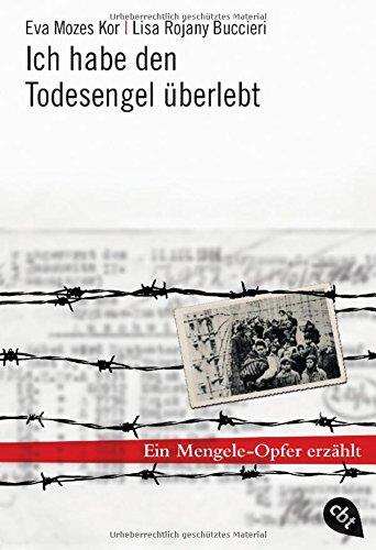 Ich habe den Todesengel überlebt: Ein Mengele-Opfer erzählt Taschenbuch – 9. Januar 2012 Eva Mozes Kor Lisa Rojany Buccieri Barbara Küper cbj