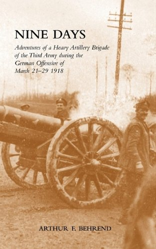 Nine Days Adventures of a Heavy Artillery Brigade of the Third Army during the German Offensive of March 21-29 1918 PDF