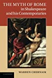 img - for The Myth of Rome in Shakespeare and his Contemporaries book / textbook / text book