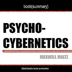 Book Summary of Psycho-Cybernetics by Maxwell Maltz