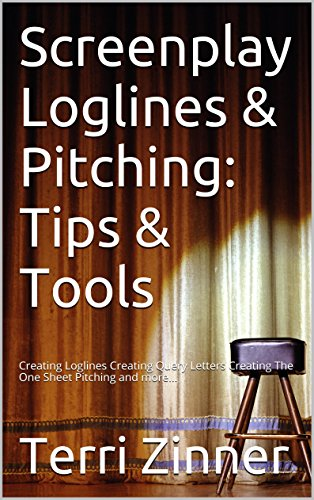 Screenplay Loglines & Pitching: Tips & Tools: Creating Loglines Creating Query Letters (The Query Tool)