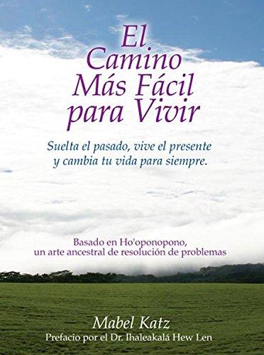 El Camino Mas Facil Para Vivir: Suelta el pasado, vive el presente y cambia tu vida para siempre (Spanish Edition) [Mabel Katz] (Tapa Blanda)