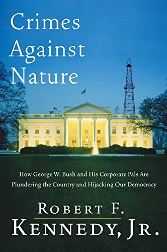 Download Crimes Against Nature: How George W. Bush and His Corporate Pals Are Plundering the Country and Hijacking Our Democracy ebook