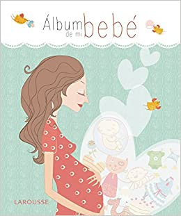 Álbum de mi bebé Larousse - Libros Ilustrados/ Prácticos ...