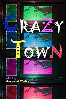 Crazy Town: A Dark Anthology of Fantastical Crime Noir (Rogue Blades Presents) by [McLean, Peter, Ehart, Michael, Thomas, Patrick, Abraham, Matt, Fowler, Milo James, Frost, Julie, Baumer, Jennifer Rachel, Smith, Douglas]