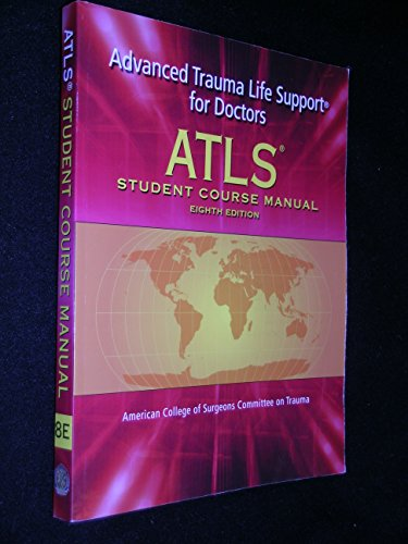 (ATLS: Advanced Trauma Life Support for Doctors (Student Course Manual), 8th Edition)