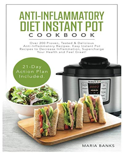 Anti-Inflammatory Diet Instant Pot Cookbook: Over 200 Proven, Tested & Delicious Anti-Inflammatory Recipes. Easy Instant Pot Recipes to Decrease Inflammation, Supercharge Your Health and Feel Great! by Maria Banks