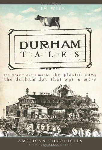 - Durham Tales: The Morris Street Maple, the Plastic Cow, the Durham Day that Was & More (American Chronicles)