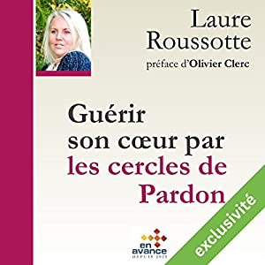 Guérir son cœur par les cercles de Pardon | Livre audio