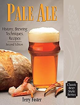 Pale Ale, Revised: History, Brewing, Techniques, Recipes (Classic Beer Style Series) por [Foster, Terry]