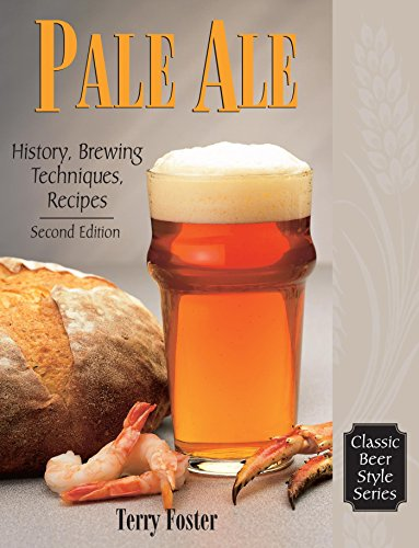 Pale Ale, Revised: History, Brewing, Techniques, Recipes (Classic Beer Style Series Book 6) (Ale Pale Beer)