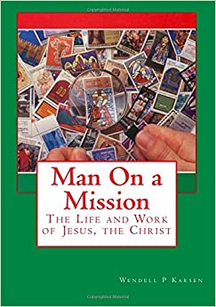 Man On a Mission: The Life and Work of Jesus the Christ