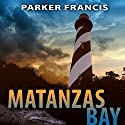 Matanzas Bay Audiobook by Parker Francis Narrated by Mike Dennis