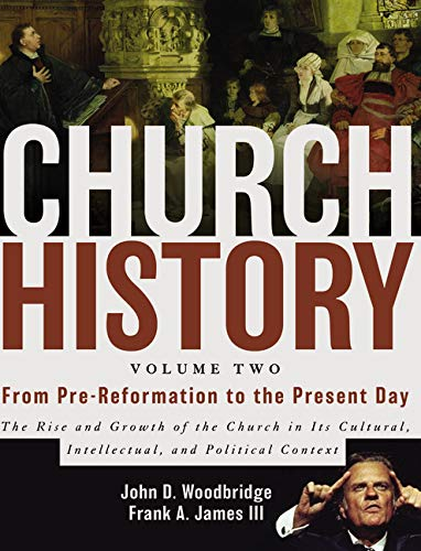 Church History, Volume Two: From Pre-Reformation to the Present Day: The Rise and Growth of the Church in Its Cultural, Intellectual, and Political Context (Best Catholic Seminaries In The World)