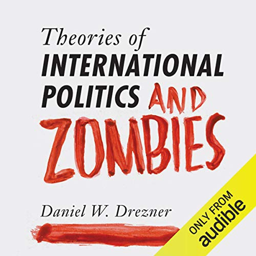Theories of International Politics and Zombies (And International Politics Film)