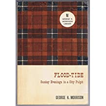 Flood-Tide: Sunday Evenings in a City Pulpit [Paperback] by Morrison, George H