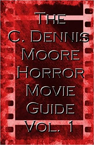 The C. Dennis Moore Horror Movie Guide, Vol. 1