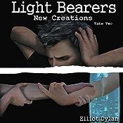 Light Bearers: New Creations, Book 2 | Elliot Dylan