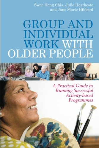 Group and Individual Work with Older People: A Practical Guide to Running Successful Activity-based Programmes