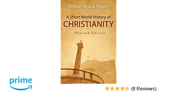 A Short World History Of Christianity Revised Edition Robert Bruce Mullin 9780664259631 Amazon Books