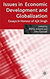 img - for Issues in Economic Development and Globalization: Essays in Honour of Ajit Singh book / textbook / text book