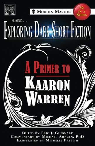 Exploring Dark Short Fiction #2: A Primer to Kaaron Warren (Volume 2)