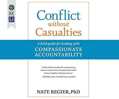 Conflict without Casualities: A Field Guide for Leading with Compassionate Accountability