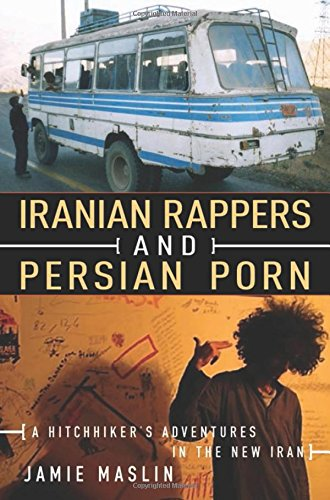 Iranian Rappers and Persian Porn: A Hitchhiker's Adventures in the New Iran