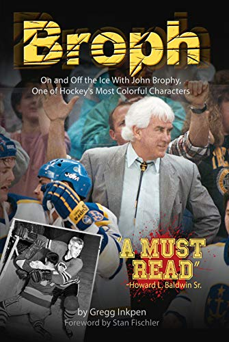 Broph: On and Off the Ice With John Brophy, One of Hockey's Most Colorful Characters por Gregg Inkpen