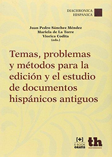 Descargar Libro Temas, Problemas Y Métodos Para La Edición Y El Estudio De Documentos Hispánicos Antiguos Viorica Codita