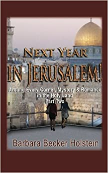 Book Next Year in Jerusalem!: Around Every Corner, Mystery & Romance in the Holy Land: Part Two by Dr. Barbara Becker Holstein (2013-05-06)