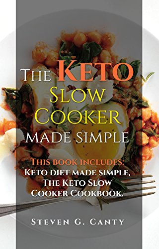 The Keto Slow Cooker Made Simple: Two Manuscripts: The Keto Diet Made Simple & The Keto Slow Cooker Cookbook