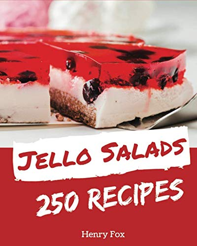 Jello Salads 250: Enjoy 250 Days With Amazing Jello Salad Recipes In Your Own Jello Salad Cookbook! [Book 1]