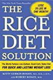 The Rice Diet Solution: The World-Famous Low-Sodium, Good-Carb, Detox Diet for Quick and Lasting Weight Loss by Rosati, Kitty Gurkin, Rosati, Robert [26 December 2006]