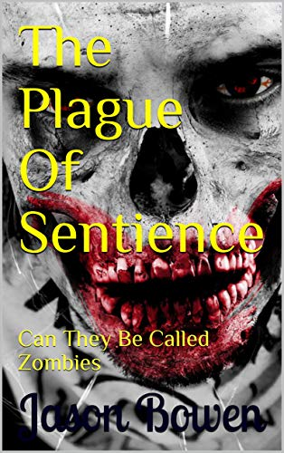 The Plague Of Sentience: Can They Be Called Zombies (Cannot be Called Zombies Book 1)]()