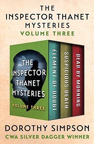 The Inspector Thanet Mysteries Volume Three: Element of Doubt, Suspicious Death, and Dead by Morning