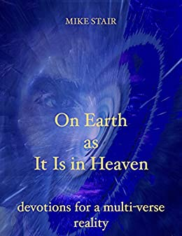 On Earth As It Is in Heaven: devotions for a multi-verse reality by [Stair, Mike]