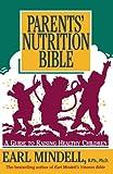 Parents' Nutrition Bible, Earl R. Mindell, 1561700185